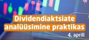 Veebiseminar 4. aprillil: dividendiaktsiate analüüsimine praktikas
